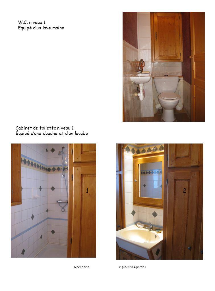 W.C. niveau 1 Équipé dun lave mains Cabinet de toilette niveau 1 Équipé dune douche et dun lavabo 12 1-penderie 2 placard 4 portes