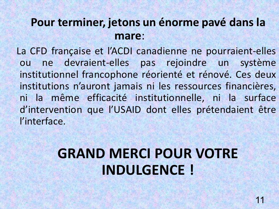 Pour terminer, jetons un énorme pavé dans la mare: La CFD française et lACDI canadienne ne pourraient-elles ou ne devraient-elles pas rejoindre un système institutionnel francophone réorienté et rénové.