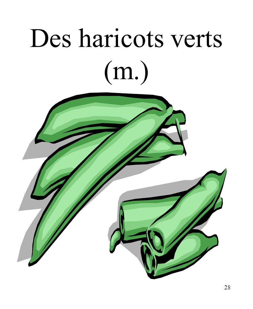 28 Des haricots verts (m.)