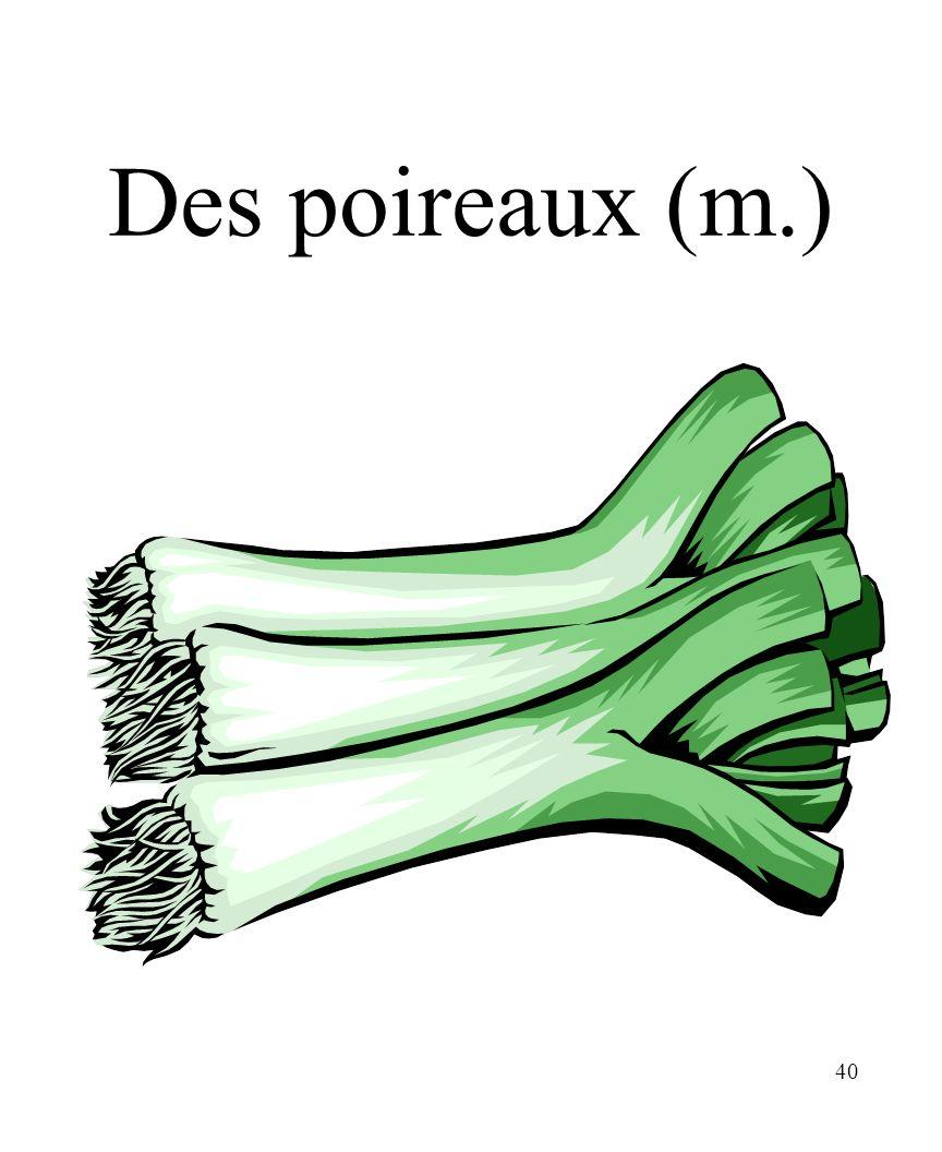 40 Des poireaux (m.)