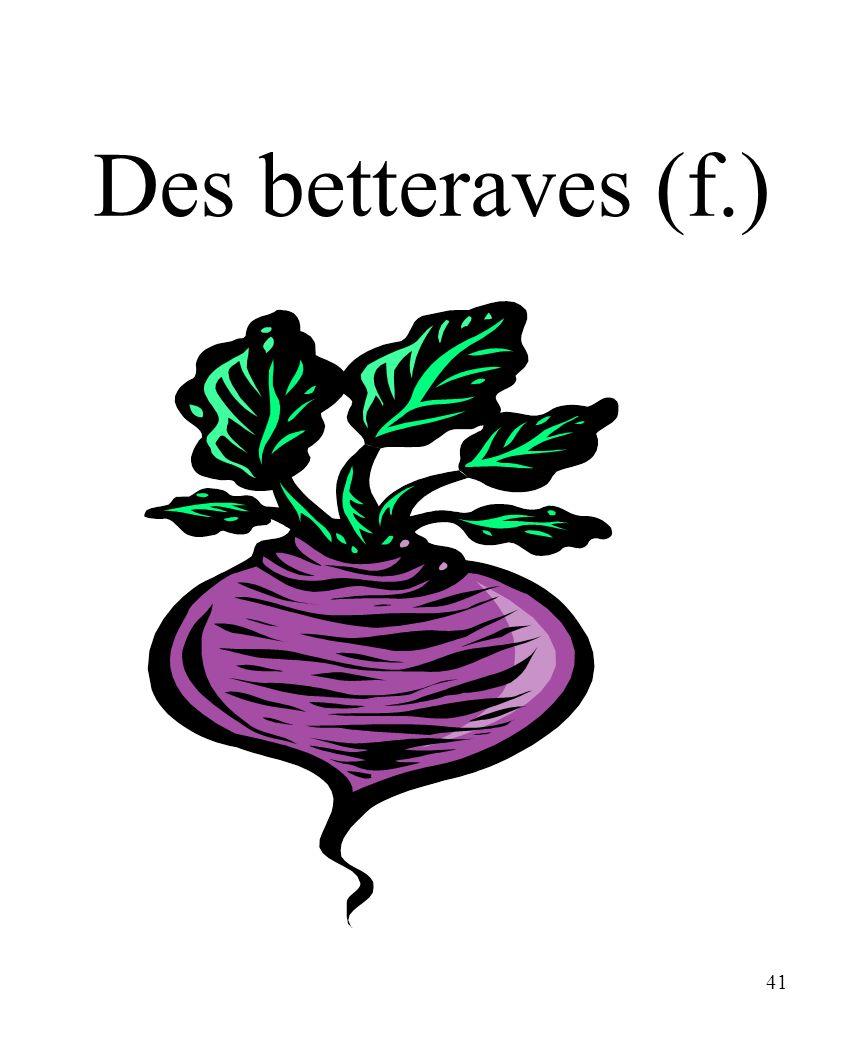 41 Des betteraves (f.)