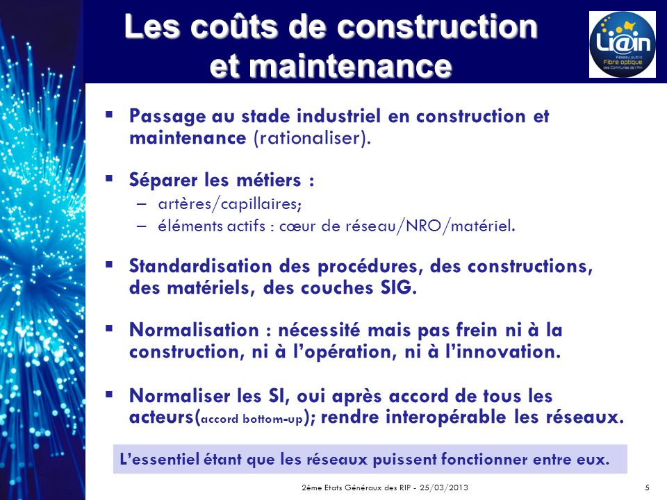 Les coûts de construction et maintenance Passage au stade industriel en construction et maintenance (rationaliser).