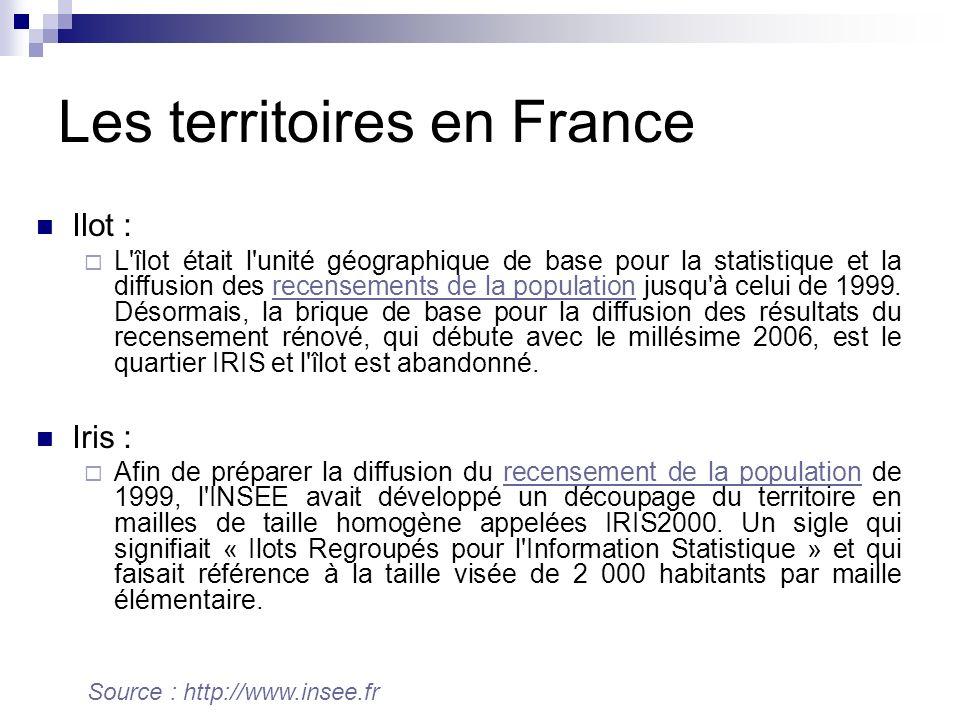 Les territoires en France Ilot : L îlot était l unité géographique de base pour la statistique et la diffusion des recensements de la population jusqu à celui de 1999.