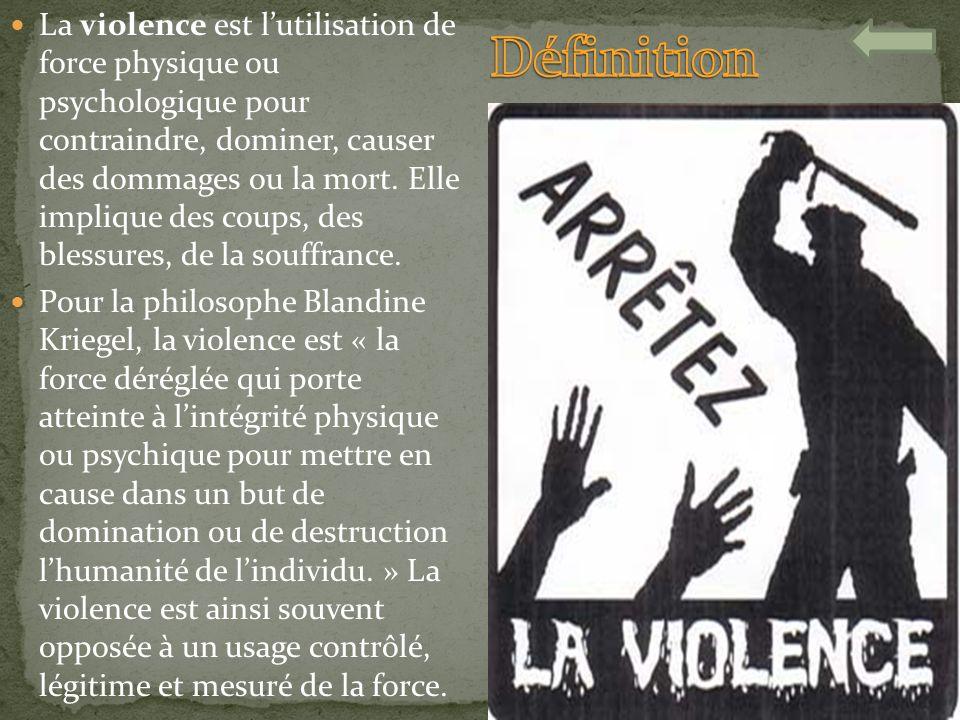 La violence est lutilisation de force physique ou psychologique pour contraindre, dominer, causer des dommages ou la mort. Elle implique des coups, de