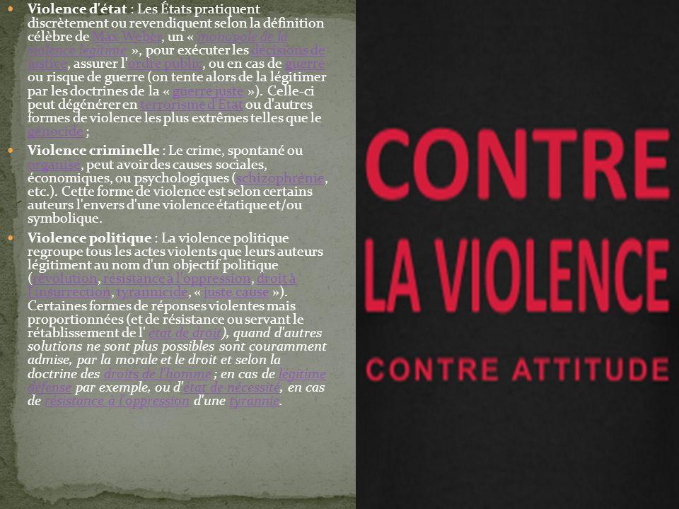 Violence d'état : Les États pratiquent discrètement ou revendiquent selon la définition célèbre de Max Weber, un « monopole de la violence légitime »,