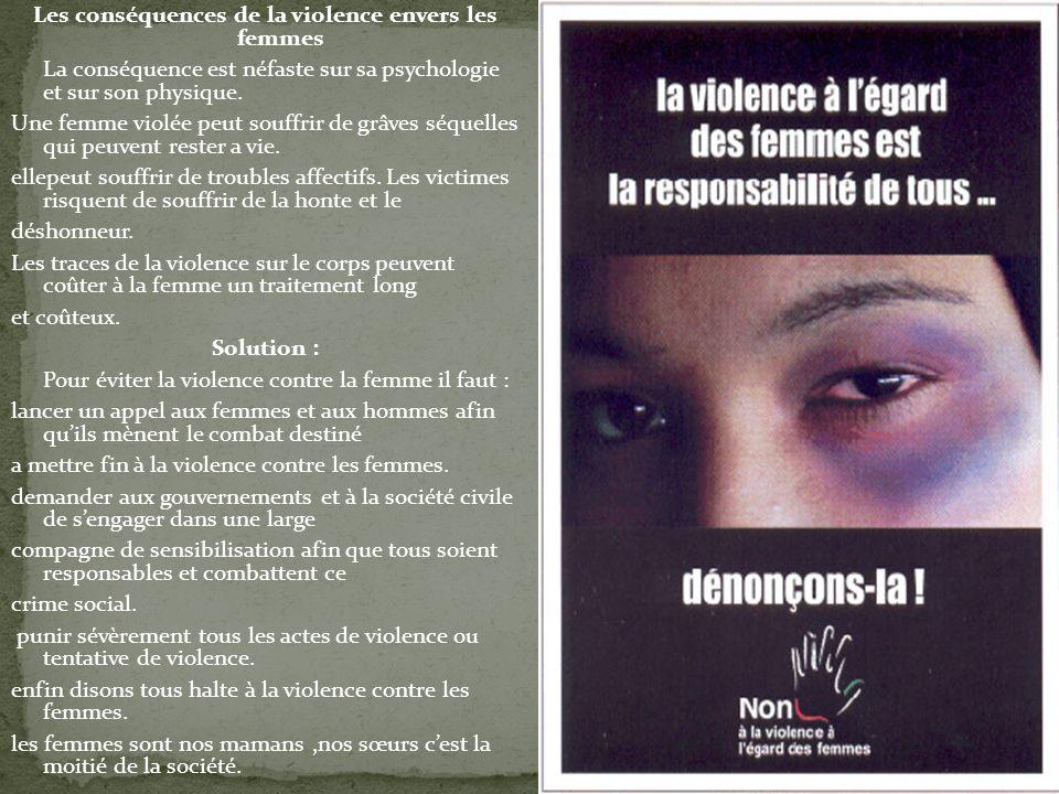 Les conséquences de la violence envers les femmes La conséquence est néfaste sur sa psychologie et sur son physique. Une femme violée peut souffrir de
