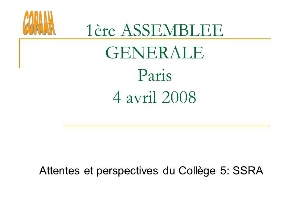 1ère ASSEMBLEE GENERALE Paris 4 avril 2008 Attentes et perspectives du Collège 5: SSRA