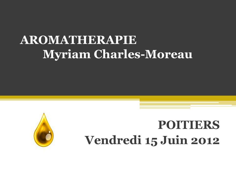 AROMATHERAPIE Myriam Charles-Moreau POITIERS Vendredi 15 Juin 2012