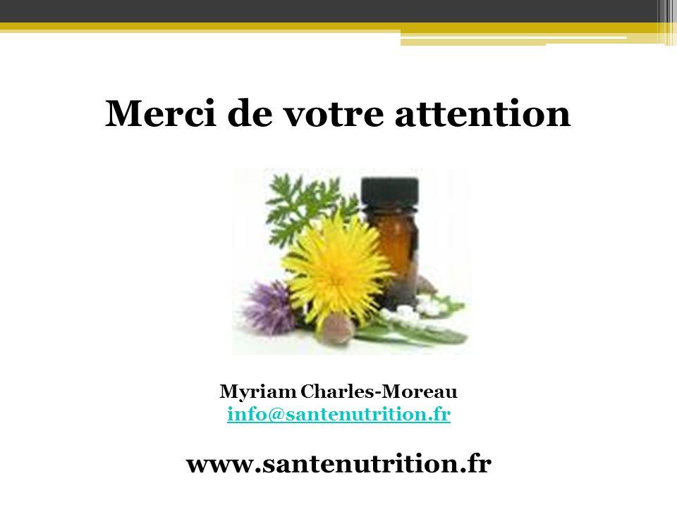 Merci de votre attention Myriam Charles-Moreau info@santenutrition.fr www.santenutrition.fr