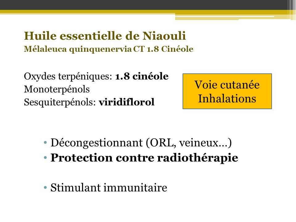 Huile essentielle de Niaouli Mélaleuca quinquenervia CT 1.8 Cinéole Oxydes terpéniques: 1.8 cinéole Monoterpénols Sesquiterpénols: viridiflorol Décong