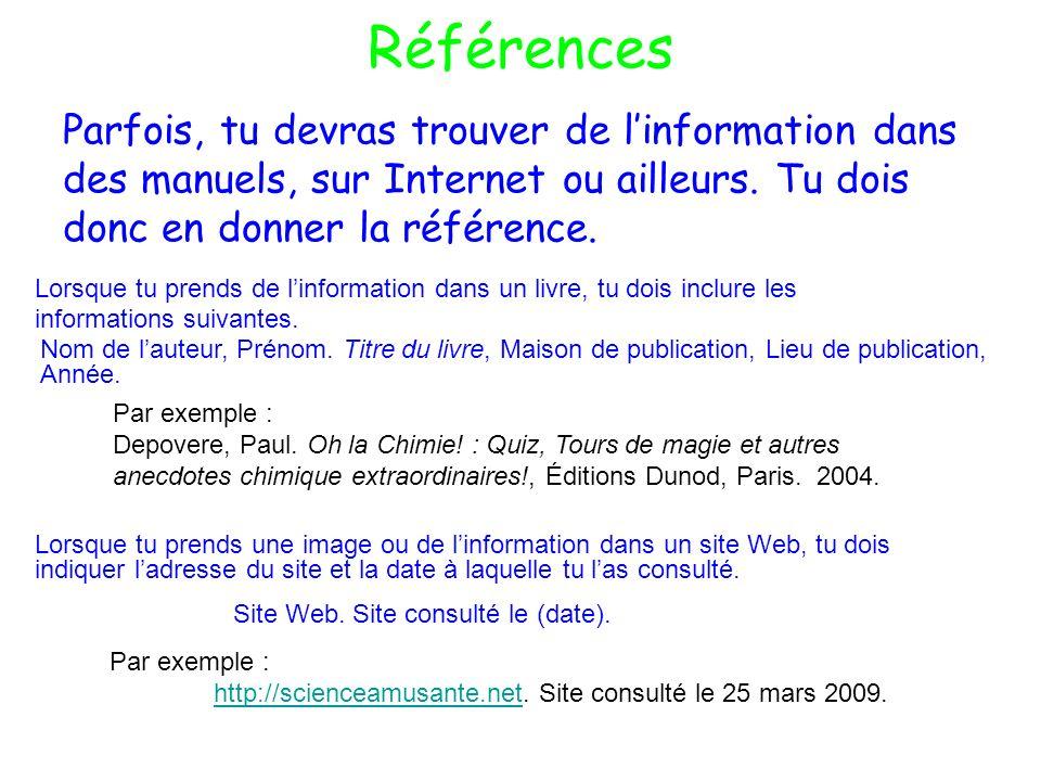 Références Parfois, tu devras trouver de linformation dans des manuels, sur Internet ou ailleurs. Tu dois donc en donner la référence. Lorsque tu pren