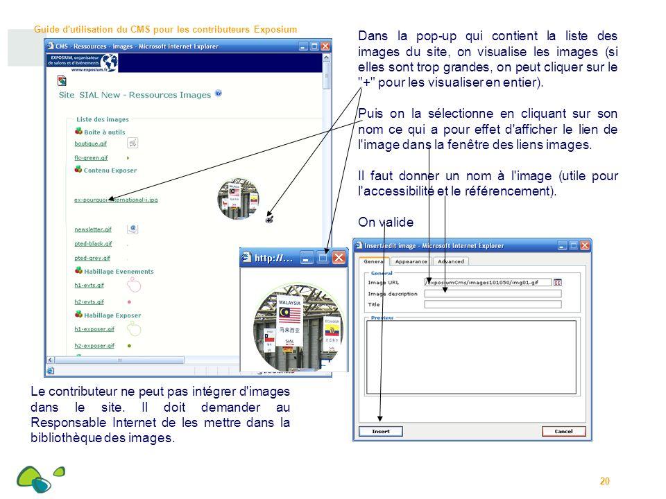 Guide d utilisation du CMS pour les contributeurs Exposium 20 Dans la pop-up qui contient la liste des images du site, on visualise les images (si elles sont trop grandes, on peut cliquer sur le + pour les visualiser en entier).