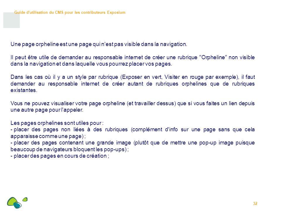 Guide d utilisation du CMS pour les contributeurs Exposium 32 Une page orpheline est une page qui n est pas visible dans la navigation.