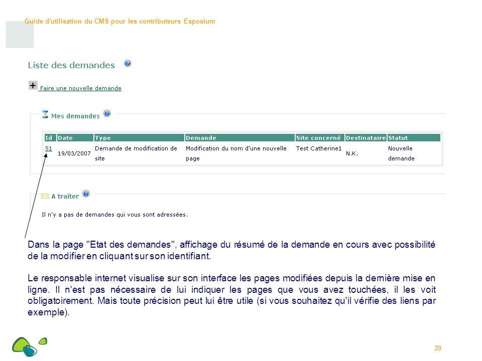Guide d utilisation du CMS pour les contributeurs Exposium 39 Dans la page Etat des demandes , affichage du résumé de la demande en cours avec possibilité de la modifier en cliquant sur son identifiant.