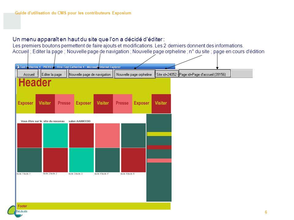Guide d utilisation du CMS pour les contributeurs Exposium 7 Clic sur le bouton Editer la page : -La zone centrale pourra être modifée.