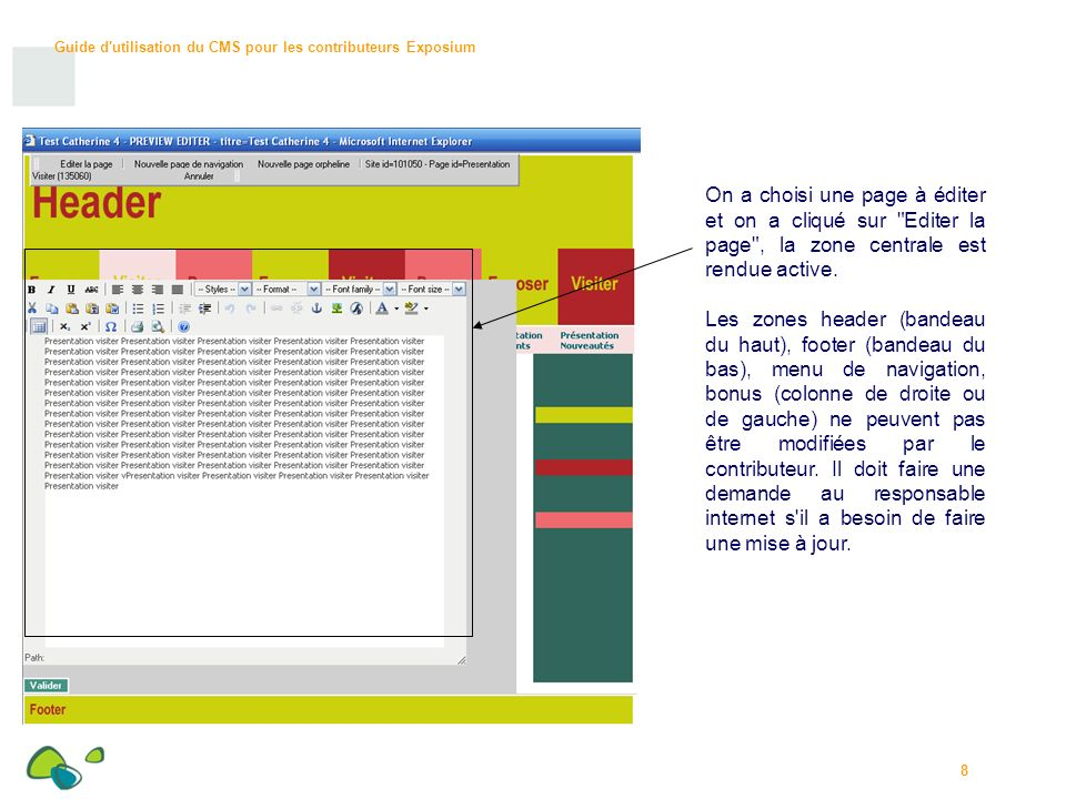 Guide d utilisation du CMS pour les contributeurs Exposium 8 On a choisi une page à éditer et on a cliqué sur Editer la page , la zone centrale est rendue active.