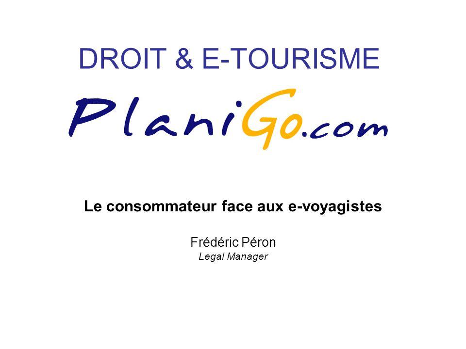 DROIT & E-TOURISME Le consommateur face aux e-voyagistes Frédéric Péron Legal Manager