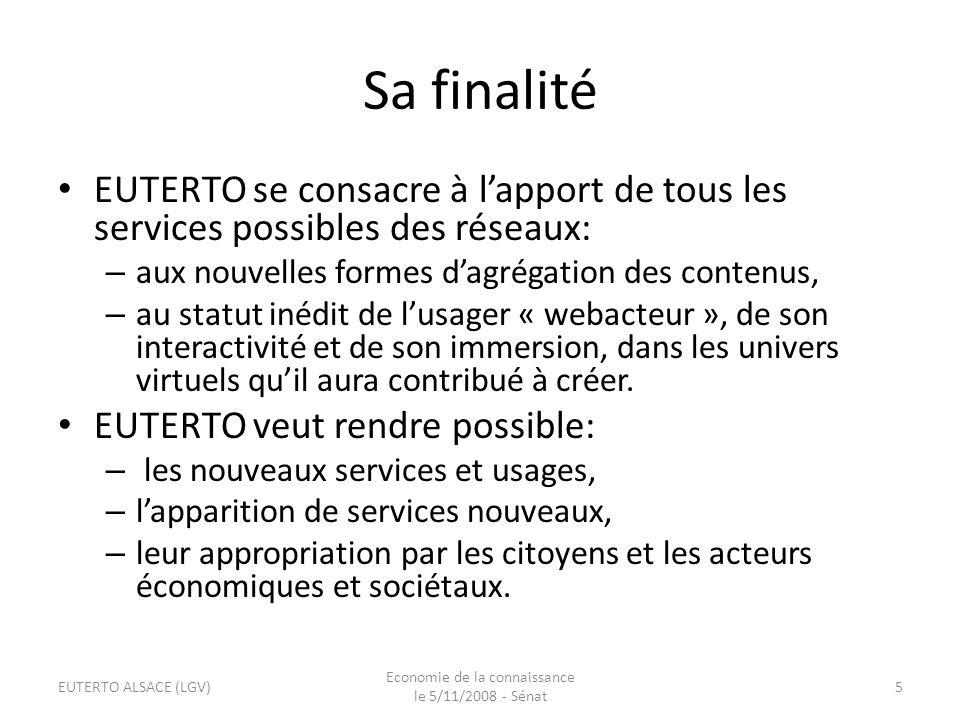 Quatre axes géographiques caractérisent les stratégies de développement dEUTERTO : EUTERTO ALSACE (LGV) Economie de la connaissance le 5/11/2008 - Sénat 6 A - Un lieu fondateur B - Un environnement propice C - Une dimension européenne.