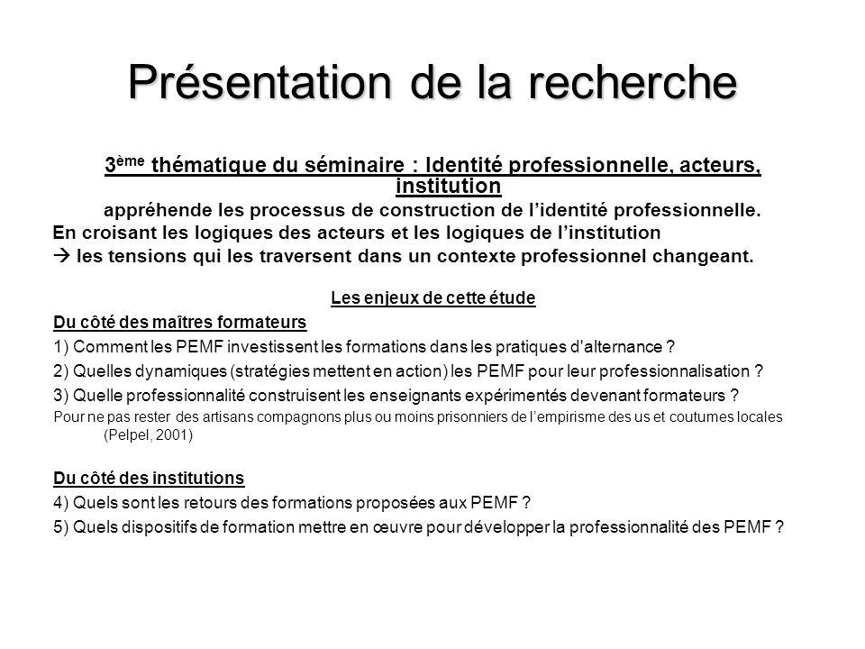 Présentation de la recherche 3 ème thématique du séminaire : Identité professionnelle, acteurs, institution appréhende les processus de construction de lidentité professionnelle.