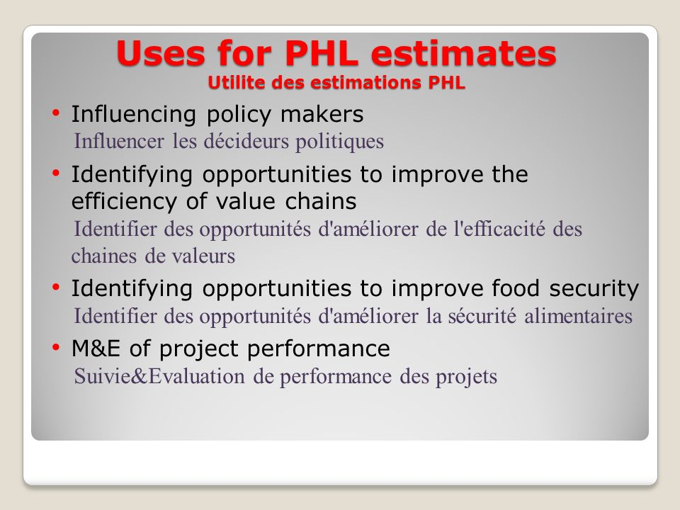 Uses for PHL estimates Utilite des estimations PHL Influencing policy makers Influencer les décideurs politiques Identifying opportunities to improve