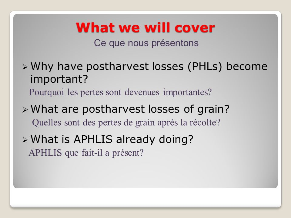 What we will cover Why have postharvest losses (PHLs) become important? Pourquoi les pertes sont devenues importantes? What are postharvest losses of