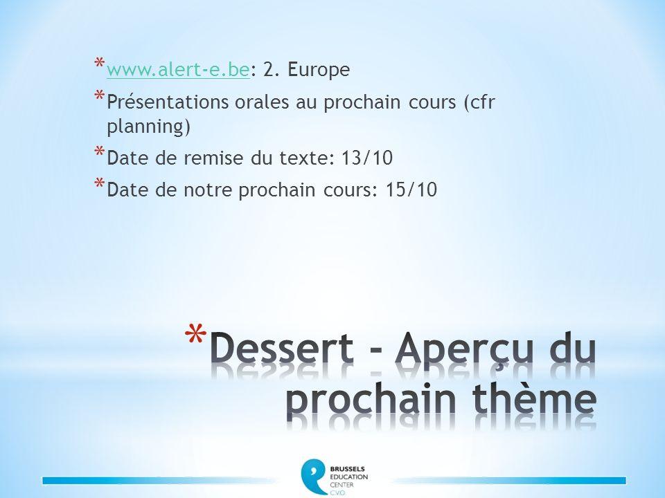 * www.alert-e.be: 2. Europe www.alert-e.be * Présentations orales au prochain cours (cfr planning) * Date de remise du texte: 13/10 * Date de notre pr