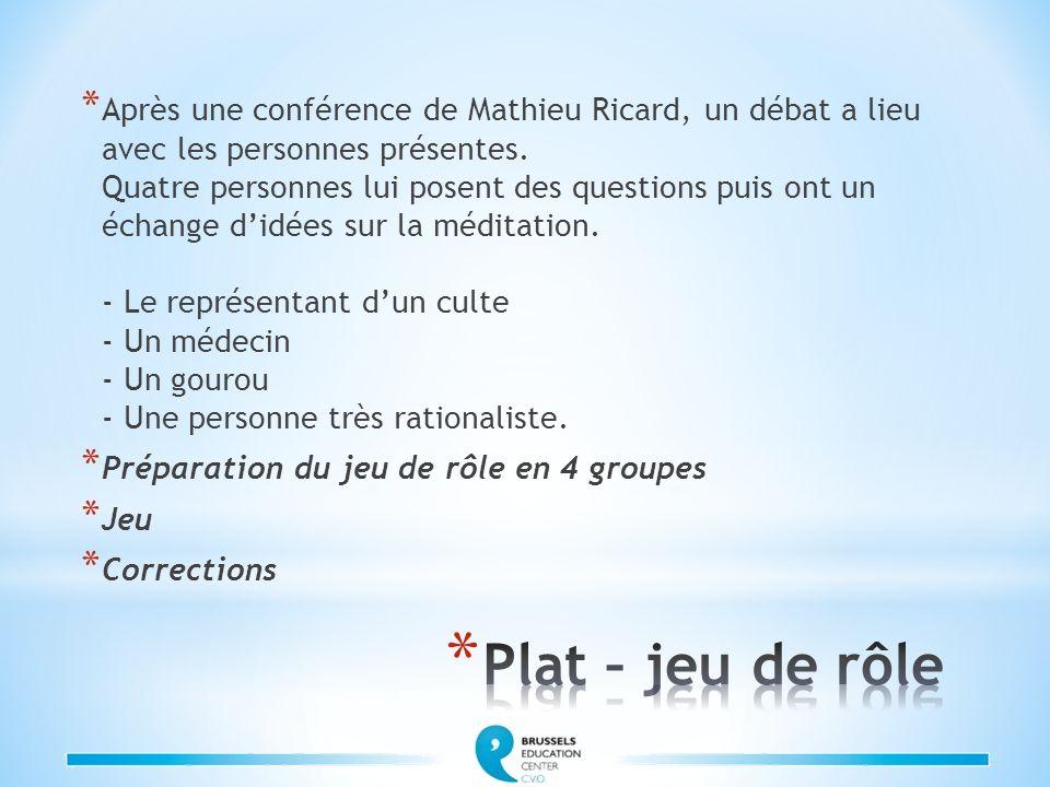 * Après une conférence de Mathieu Ricard, un débat a lieu avec les personnes présentes. Quatre personnes lui posent des questions puis ont un échange