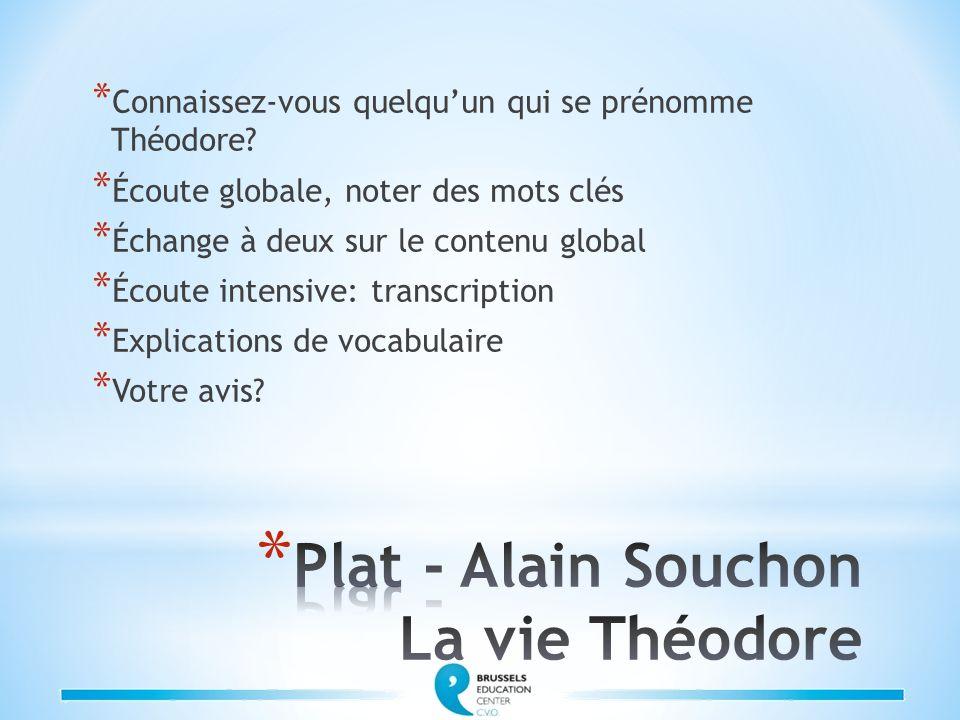 * Connaissez-vous quelquun qui se prénomme Théodore? * Écoute globale, noter des mots clés * Échange à deux sur le contenu global * Écoute intensive: