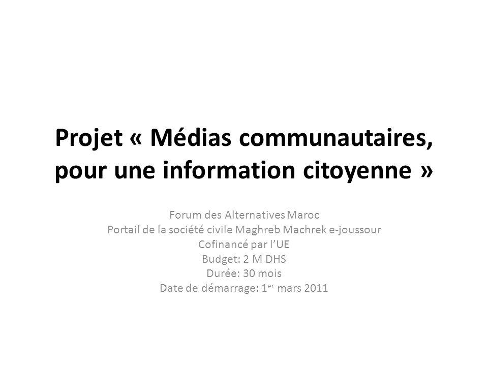 Projet « Médias communautaires, pour une information citoyenne » Forum des Alternatives Maroc Portail de la société civile Maghreb Machrek e-joussour