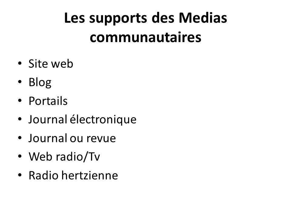 Les supports des Medias communautaires Site web Blog Portails Journal électronique Journal ou revue Web radio/Tv Radio hertzienne
