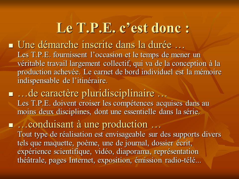 Le T.P.E.cest donc : Une démarche inscrite dans la durée … Les T.P.E.