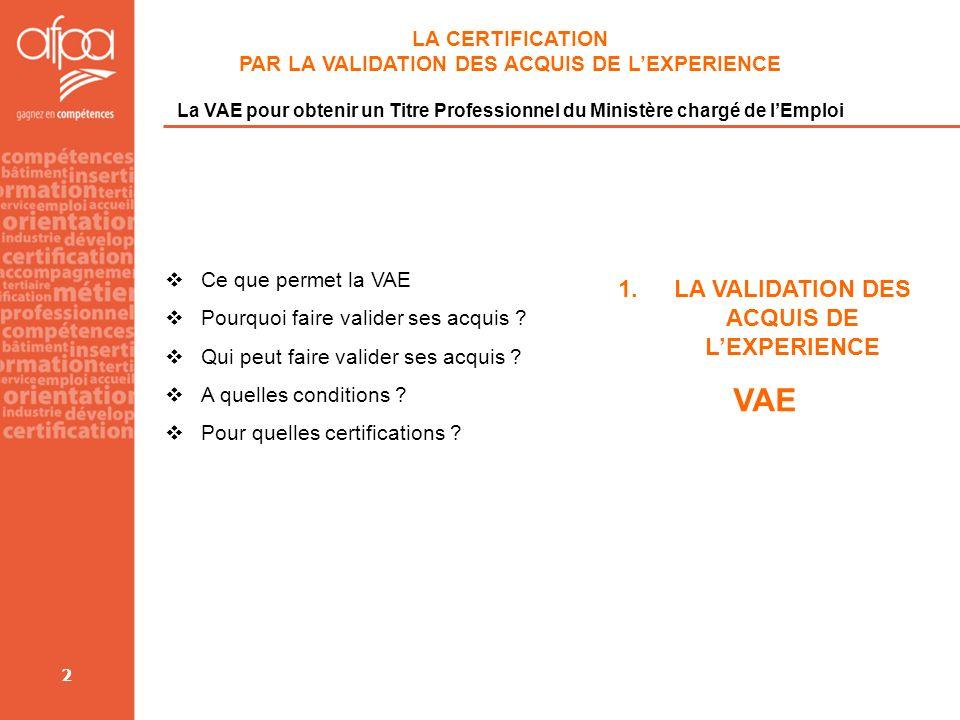 2 LA CERTIFICATION PAR LA VALIDATION DES ACQUIS DE LEXPERIENCE La VAE pour obtenir un Titre Professionnel du Ministère chargé de lEmploi Ce que permet