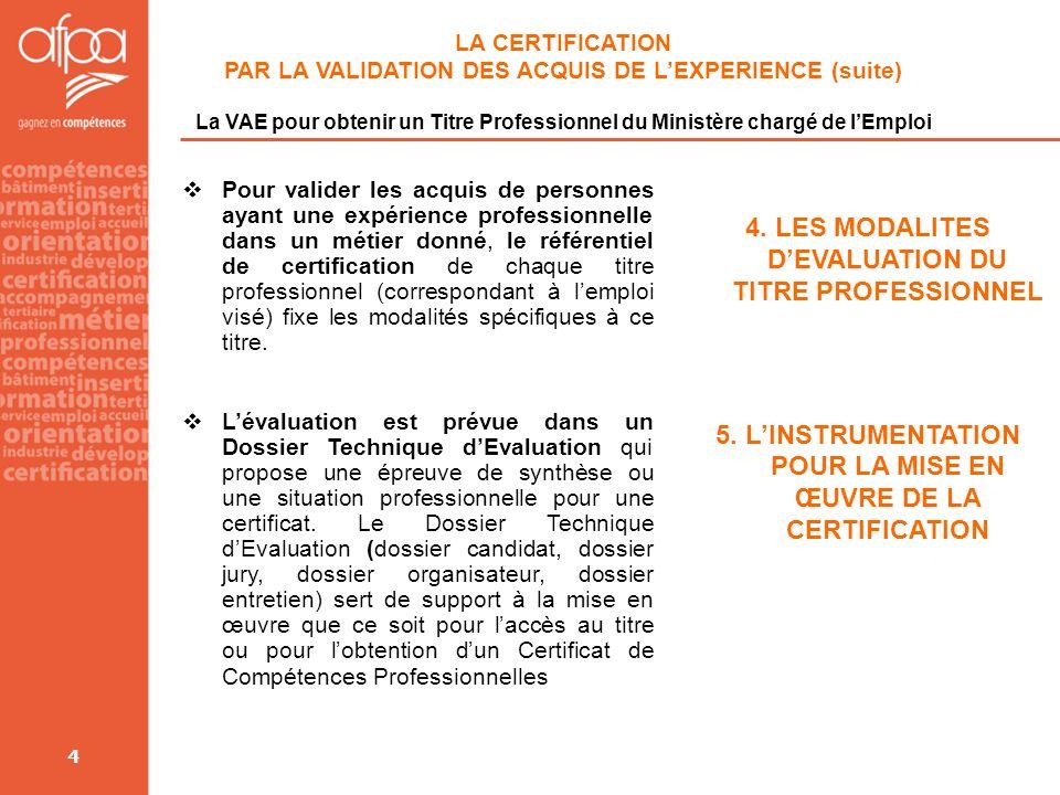 4 LA CERTIFICATION PAR LA VALIDATION DES ACQUIS DE LEXPERIENCE (suite) La VAE pour obtenir un Titre Professionnel du Ministère chargé de lEmploi Pour