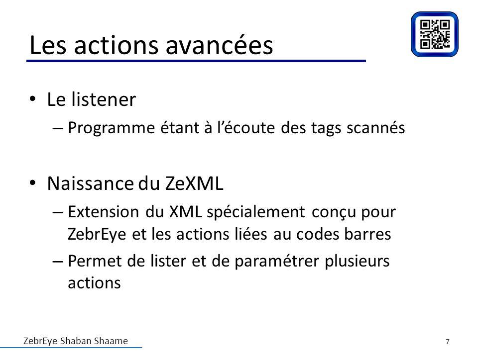 ZebrEye Shaban Shaame Les actions avancées Le listener – Programme étant à lécoute des tags scannés Naissance du ZeXML – Extension du XML spécialement