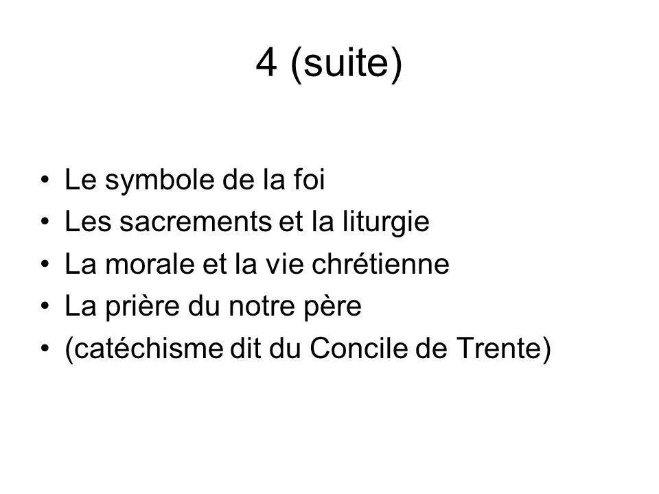 4 (suite) Le symbole de la foi Les sacrements et la liturgie La morale et la vie chrétienne La prière du notre père (catéchisme dit du Concile de Trente)