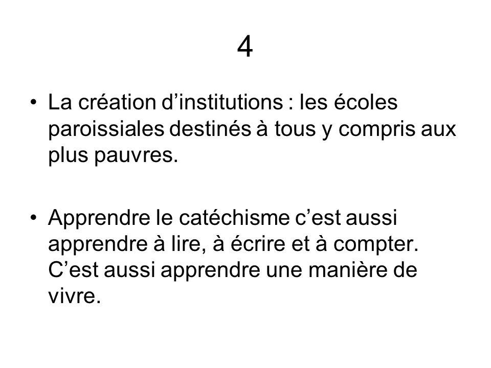 4 La création dinstitutions : les écoles paroissiales destinés à tous y compris aux plus pauvres.