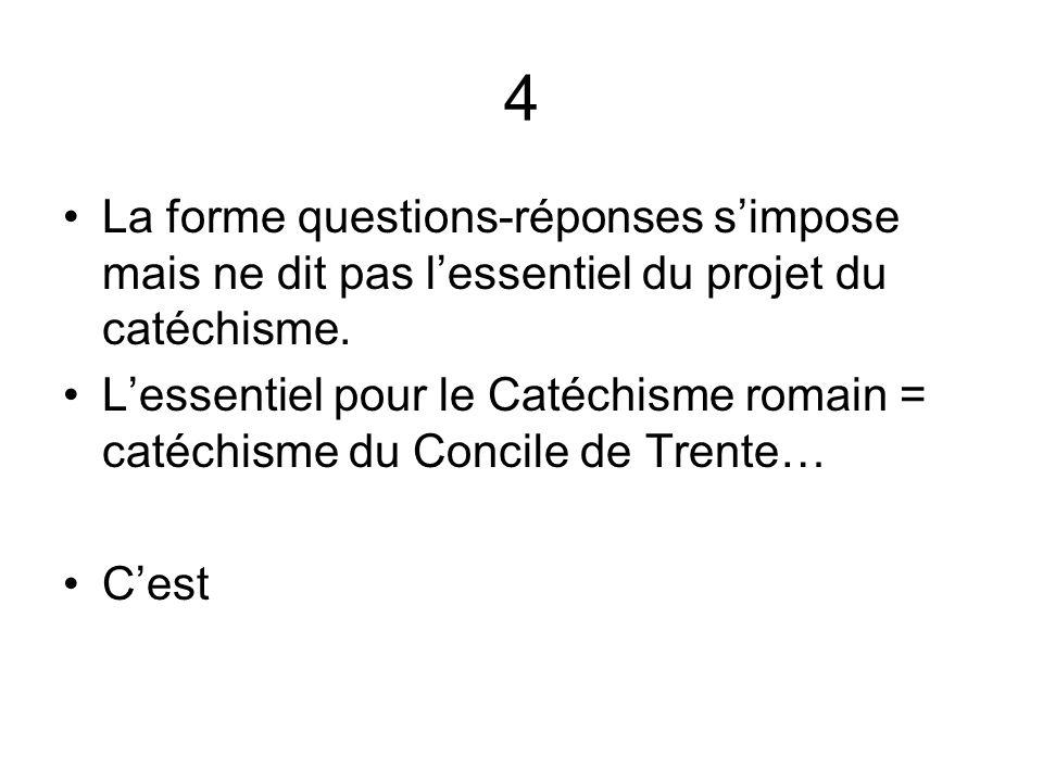 4 La forme questions-réponses simpose mais ne dit pas lessentiel du projet du catéchisme.
