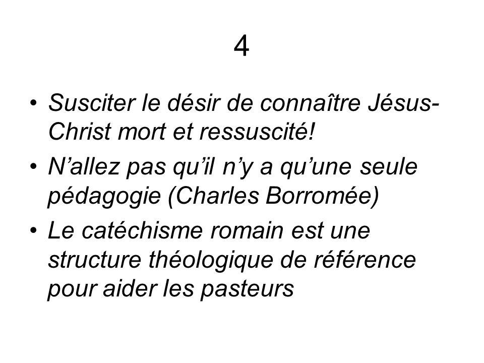 4 Susciter le désir de connaître Jésus- Christ mort et ressuscité.
