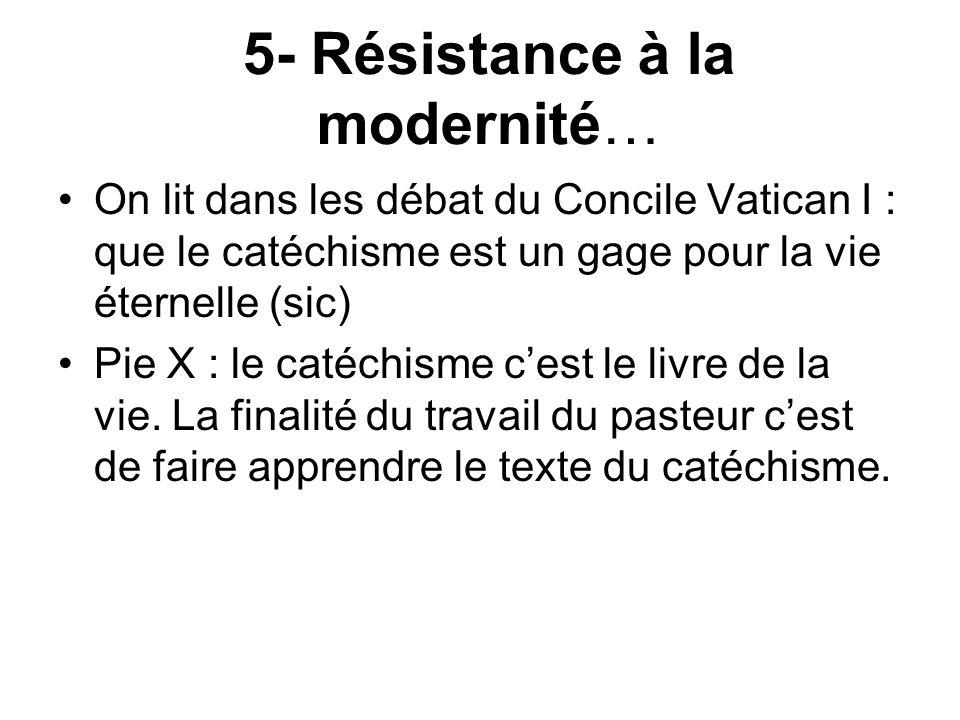 5- Résistance à la modernité… On lit dans les débat du Concile Vatican I : que le catéchisme est un gage pour la vie éternelle (sic) Pie X : le catéchisme cest le livre de la vie.