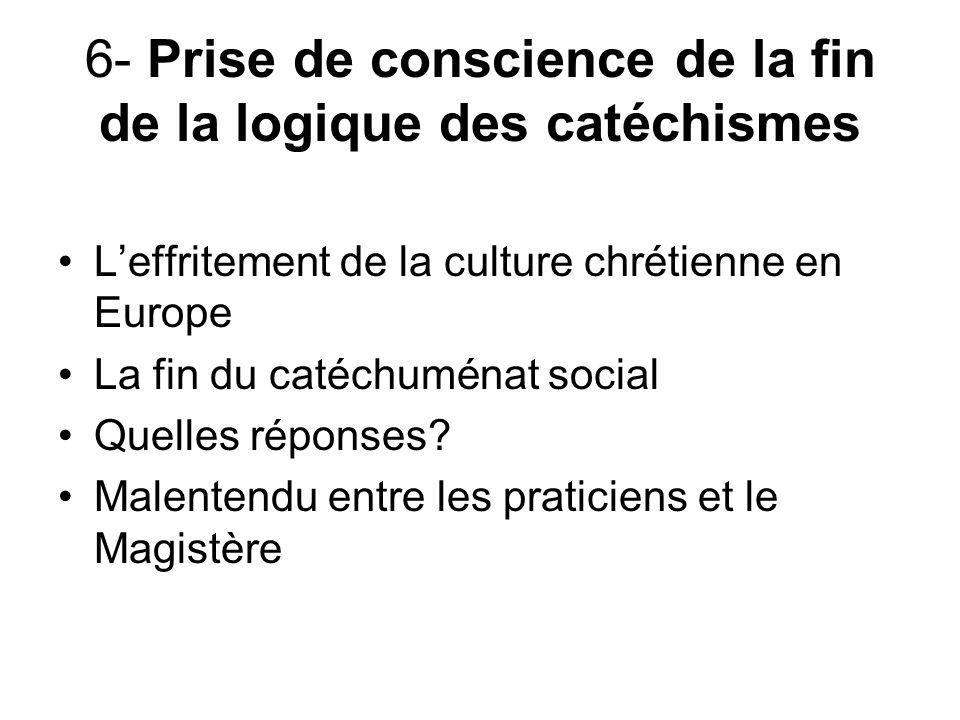 6- Prise de conscience de la fin de la logique des catéchismes Leffritement de la culture chrétienne en Europe La fin du catéchuménat social Quelles réponses.