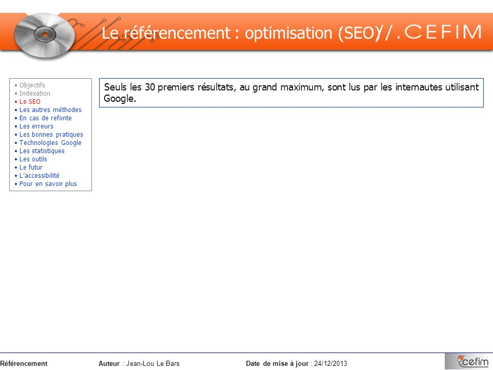 RéférencementAuteur : Jean-Lou Le Bars Date de mise à jour : 24/12/2013 Seuls les 30 premiers résultats, au grand maximum, sont lus par les internaute