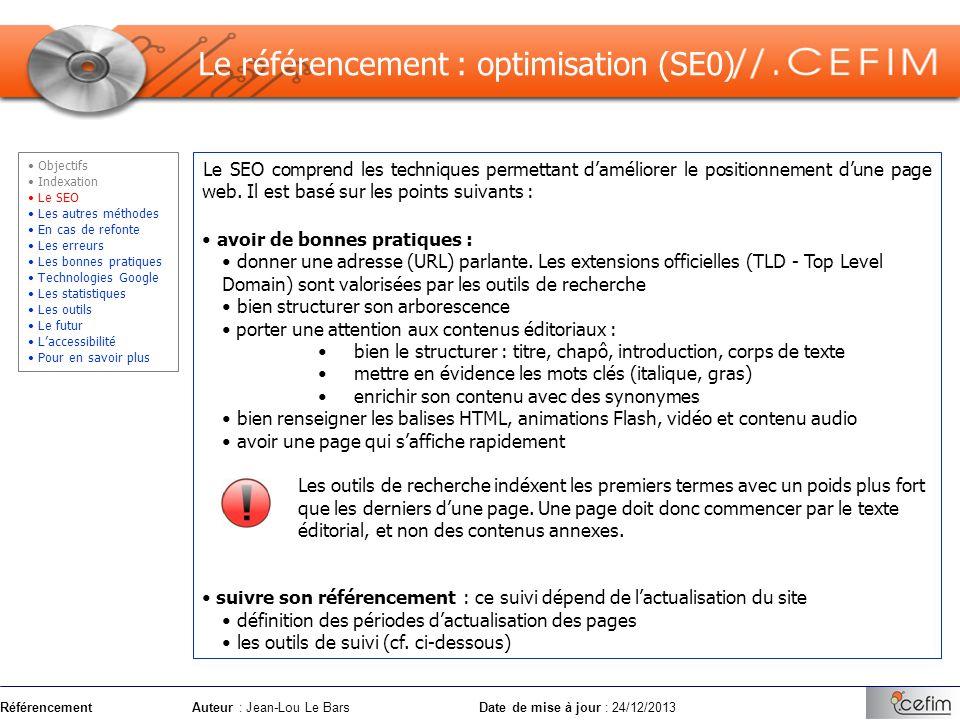 RéférencementAuteur : Jean-Lou Le Bars Date de mise à jour : 24/12/2013 Le SEO comprend les techniques permettant daméliorer le positionnement dune pa