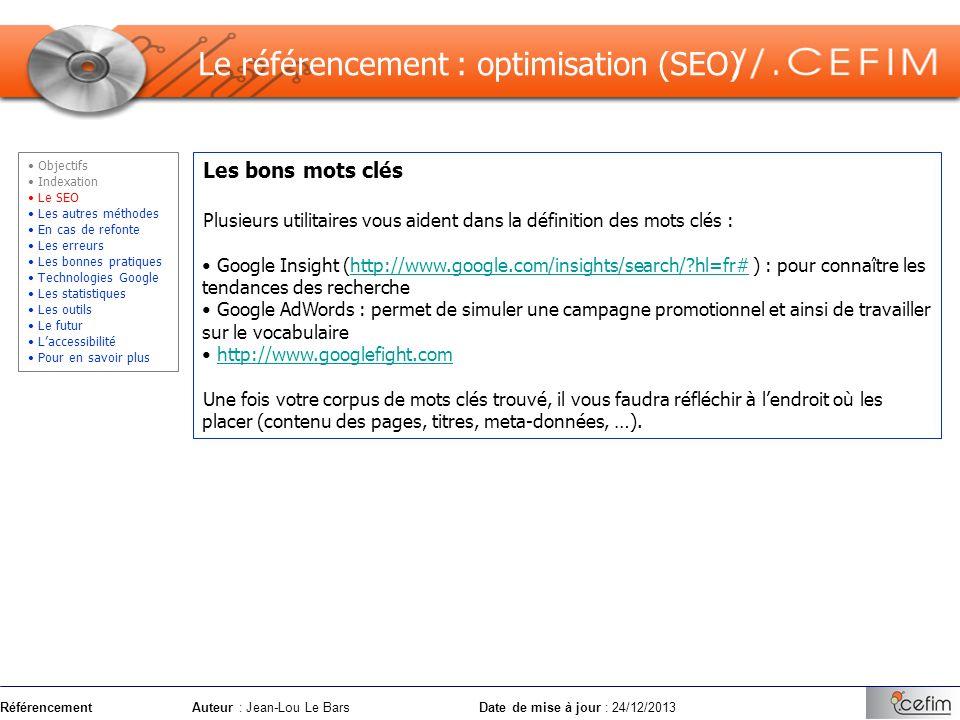 RéférencementAuteur : Jean-Lou Le Bars Date de mise à jour : 24/12/2013 Les bons mots clés Plusieurs utilitaires vous aident dans la définition des mo