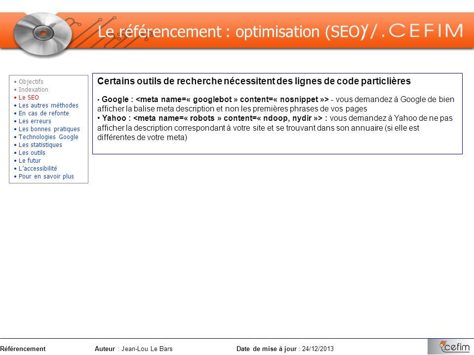 RéférencementAuteur : Jean-Lou Le Bars Date de mise à jour : 24/12/2013 Le référencement : optimisation (SEO) Certains outils de recherche nécessitent