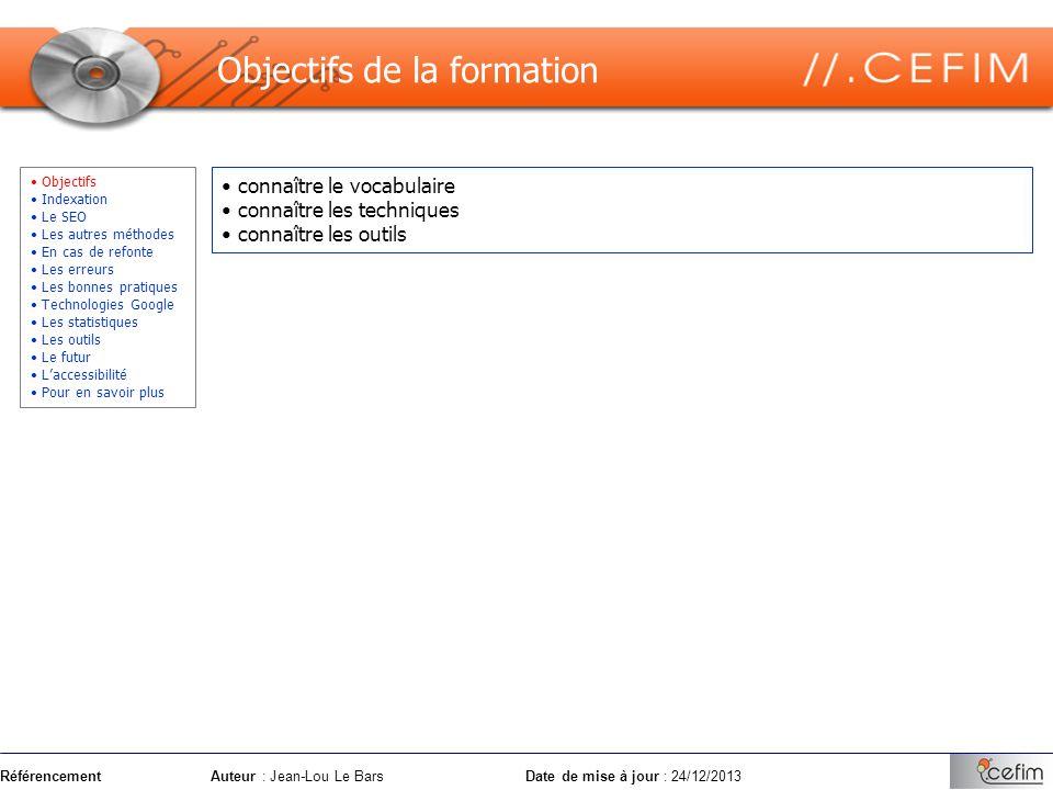 RéférencementAuteur : Jean-Lou Le Bars Date de mise à jour : 24/12/2013 connaître le vocabulaire connaître les techniques connaître les outils Objecti