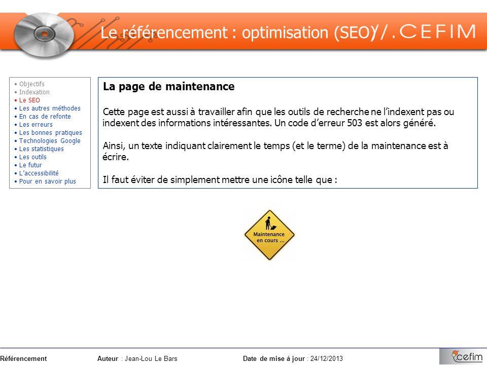RéférencementAuteur : Jean-Lou Le Bars Date de mise à jour : 24/12/2013 La page de maintenance Cette page est aussi à travailler afin que les outils d
