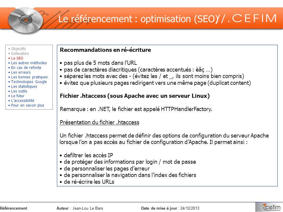 RéférencementAuteur : Jean-Lou Le Bars Date de mise à jour : 24/12/2013 Recommandations en ré-écriture pas plus de 5 mots dans lURL pas de caractères