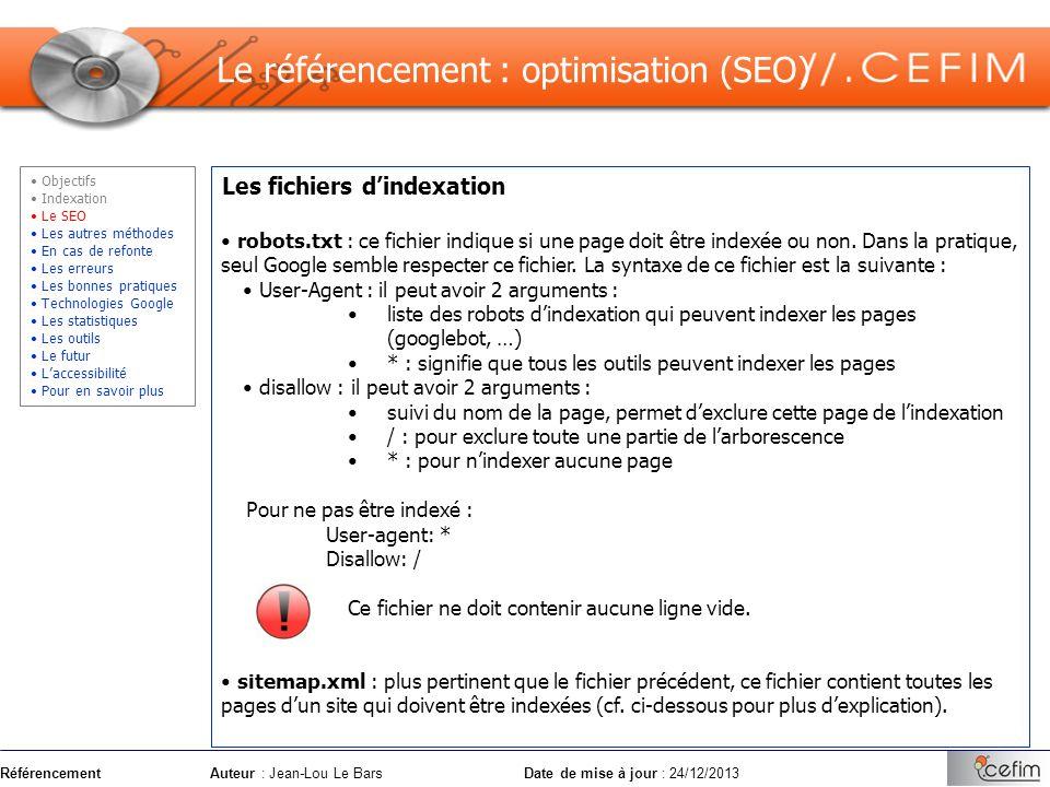 RéférencementAuteur : Jean-Lou Le Bars Date de mise à jour : 24/12/2013 Les fichiers dindexation robots.txt : ce fichier indique si une page doit être