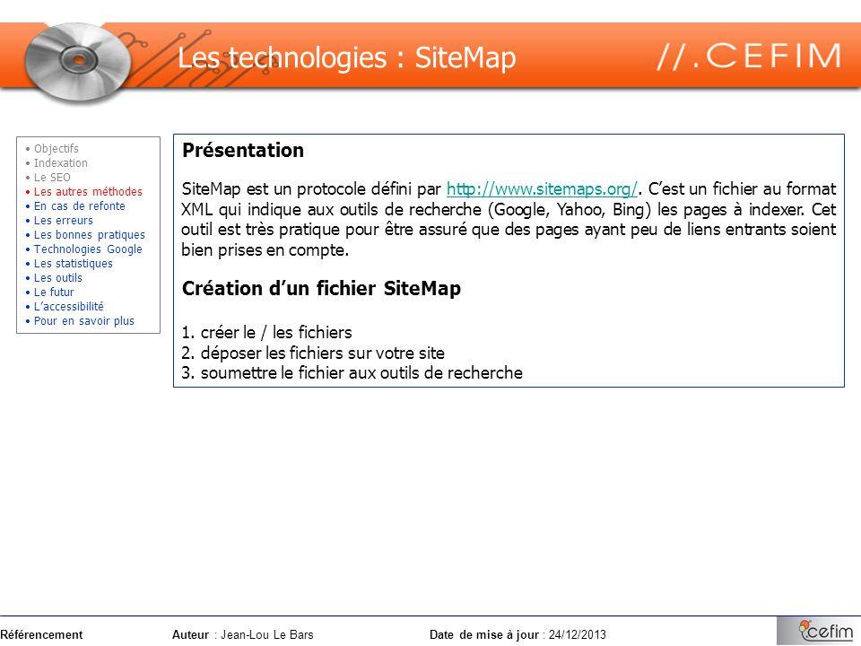RéférencementAuteur : Jean-Lou Le Bars Date de mise à jour : 24/12/2013 Présentation SiteMap est un protocole défini par http://www.sitemaps.org/. Ces