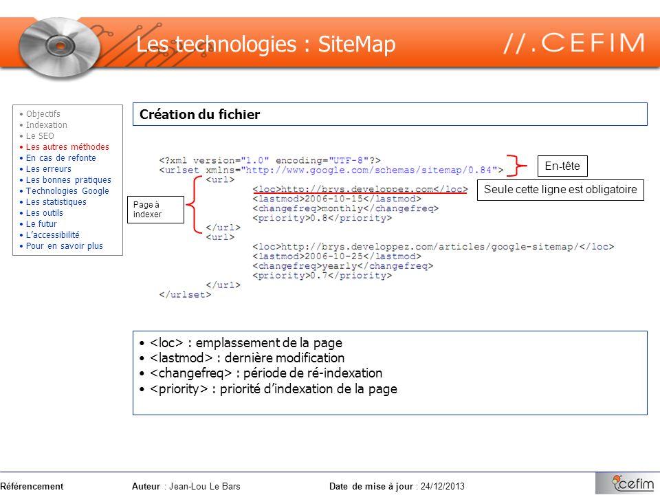 RéférencementAuteur : Jean-Lou Le Bars Date de mise à jour : 24/12/2013 Création du fichier Les technologies : SiteMap En-tête Page à indexer Seule ce